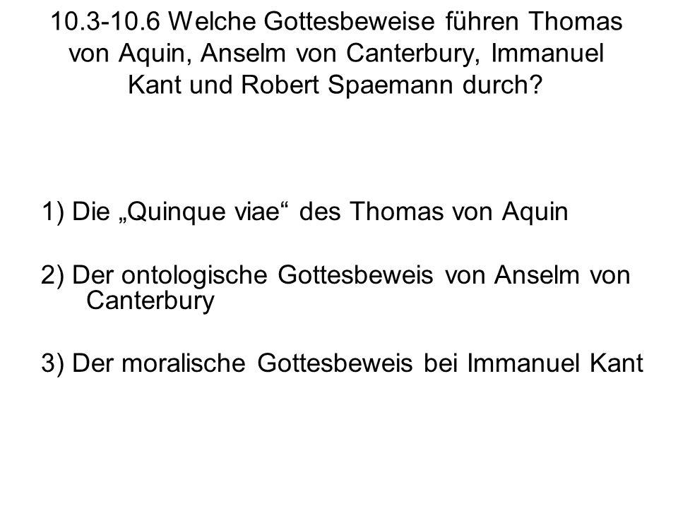 """10.3-10.6 Welche Gottesbeweise führen Thomas von Aquin, Anselm von Canterbury, Immanuel Kant und Robert Spaemann durch? 1) Die """"Quinque viae"""" des Thom"""