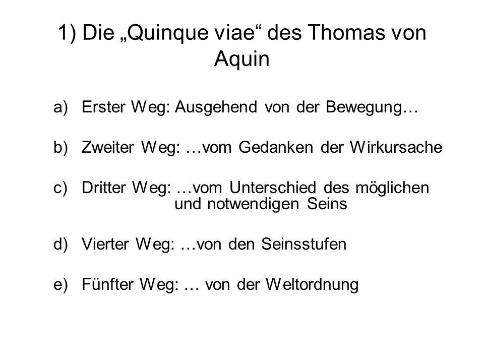 """1) Die """"Quinque viae"""" des Thomas von Aquin a)Erster Weg: Ausgehend von der Bewegung… b)Zweiter Weg: …vom Gedanken der Wirkursache c)Dritter Weg: …vom"""