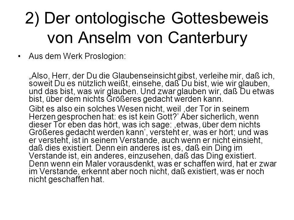 """2) Der ontologische Gottesbeweis von Anselm von Canterbury Aus dem Werk Proslogion: """"Also, Herr, der Du die Glaubenseinsicht gibst, verleihe mir, daß"""