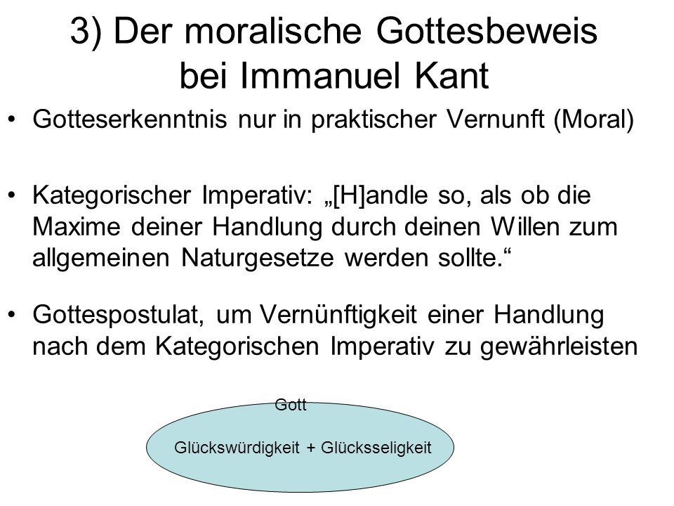 """3) Der moralische Gottesbeweis bei Immanuel Kant Gotteserkenntnis nur in praktischer Vernunft (Moral) Kategorischer Imperativ: """"[H]andle so, als ob di"""