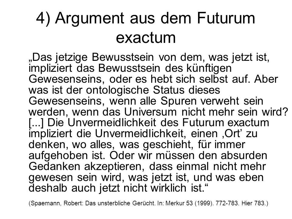 """4) Argument aus dem Futurum exactum """"Das jetzige Bewusstsein von dem, was jetzt ist, impliziert das Bewusstsein des künftigen Gewesenseins, oder es he"""