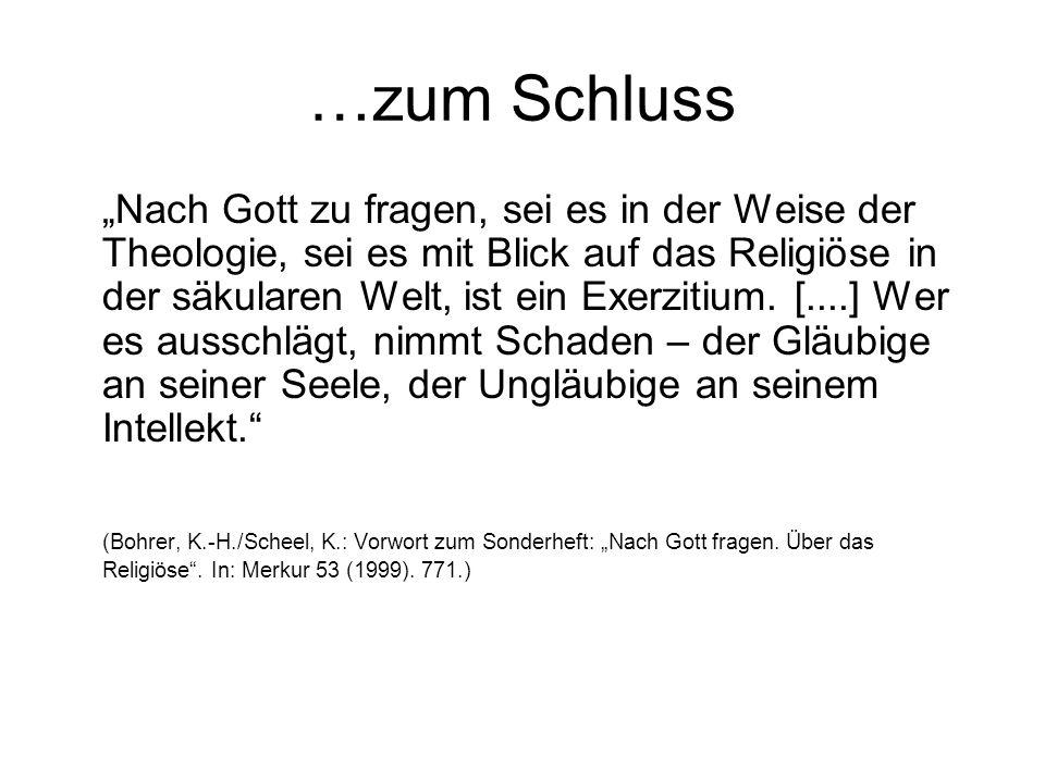 """…zum Schluss """"Nach Gott zu fragen, sei es in der Weise der Theologie, sei es mit Blick auf das Religiöse in der säkularen Welt, ist ein Exerzitium. [."""