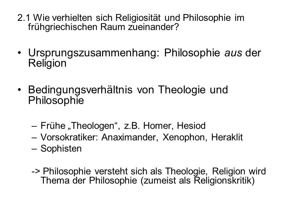 2.1 Wie verhielten sich Religiosität und Philosophie im frühgriechischen Raum zueinander? Ursprungszusammenhang: Philosophie aus der Religion Bedingun