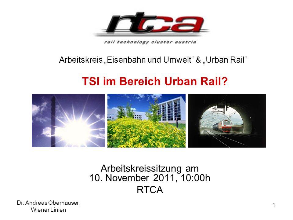 """Dr. Andreas Oberhauser, Wiener Linien 1 Arbeitskreis """"Eisenbahn und Umwelt"""" & """"Urban Rail"""" TSI im Bereich Urban Rail? Arbeitskreissitzung am 10. Novem"""