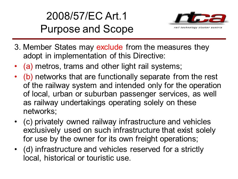 2008/57/EC Art.1 Purpose and Scope 3. Member States may exclude from the measures they adopt in implementation of this Directive: (a) metros, trams an
