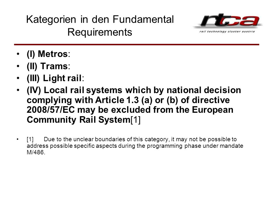 Kategorien in den Fundamental Requirements (I) Metros: (II) Trams: (III) Light rail: (IV) Local rail systems which by national decision complying with