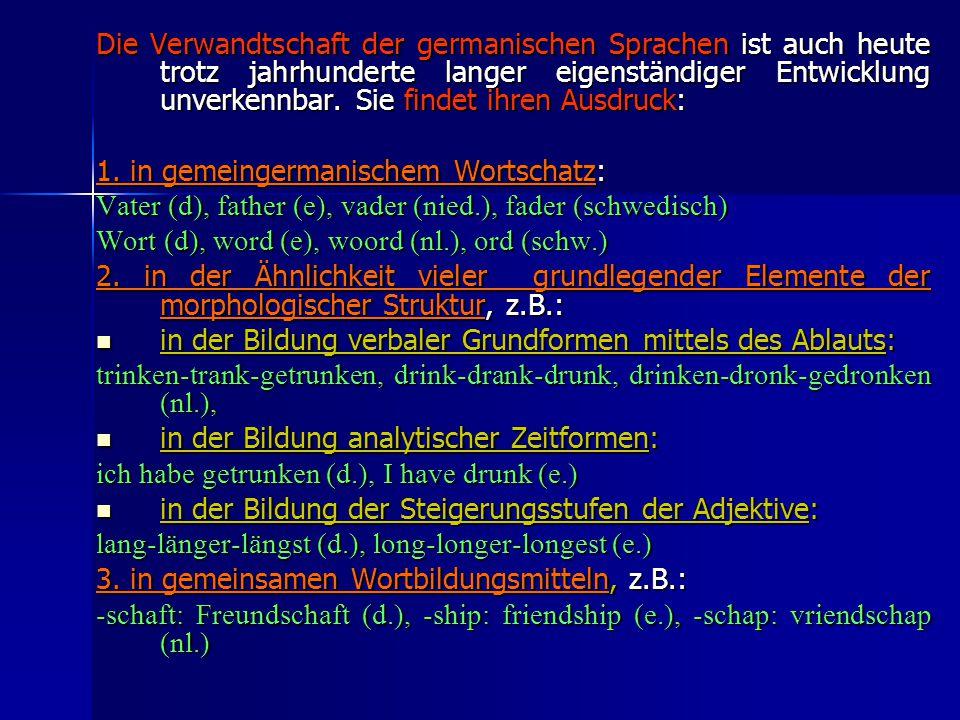 Die Verwandtschaft der germanischen Sprachen ist auch heute trotz jahrhunderte langer eigenständiger Entwicklung unverkennbar.