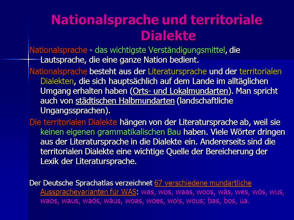 Nationalsprache und territoriale Dialekte Nationalsprache und territoriale Dialekte Nationalsprache - das wichtigste Verständigungsmittel, die Lautsprache, die eine ganze Nation bedient.