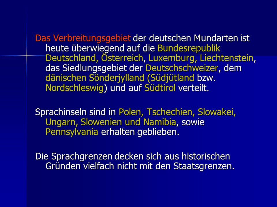 Das Verbreitungsgebiet der deutschen Mundarten ist heute überwiegend auf die Bundesrepublik Deutschland, Österreich, Luxemburg, Liechtenstein, das Siedlungsgebiet der Deutschschweizer, dem dänischen Sönderjylland (Südjütland bzw.
