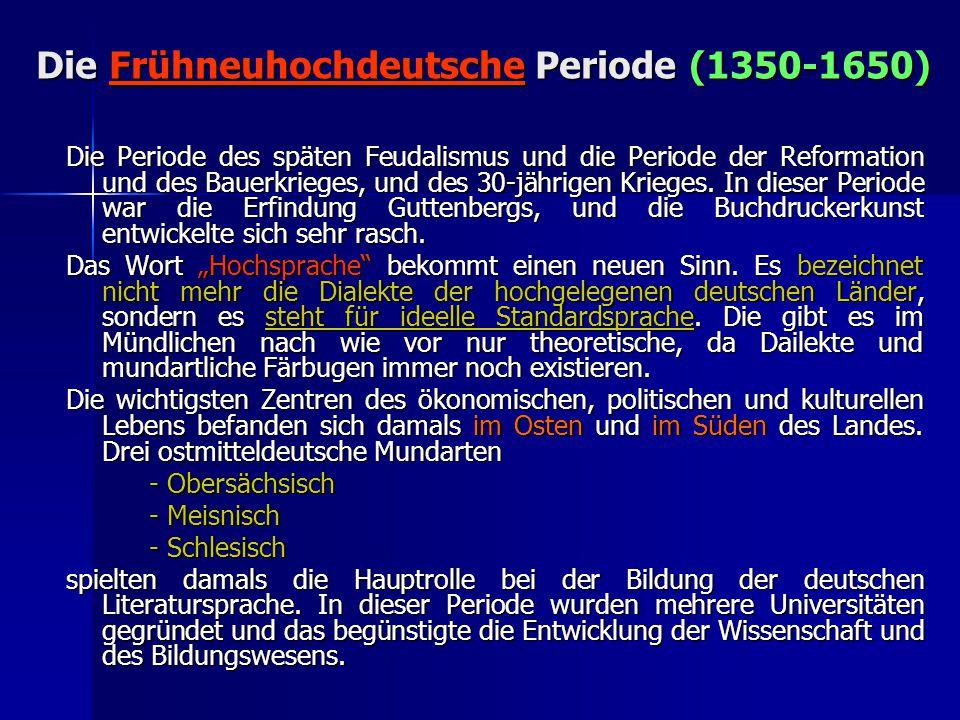 Die Frühneuhochdeutsche Periode (1350-1650) Die Periode des späten Feudalismus und die Periode der Reformation und des Bauerkrieges, und des 30-jährigen Krieges.