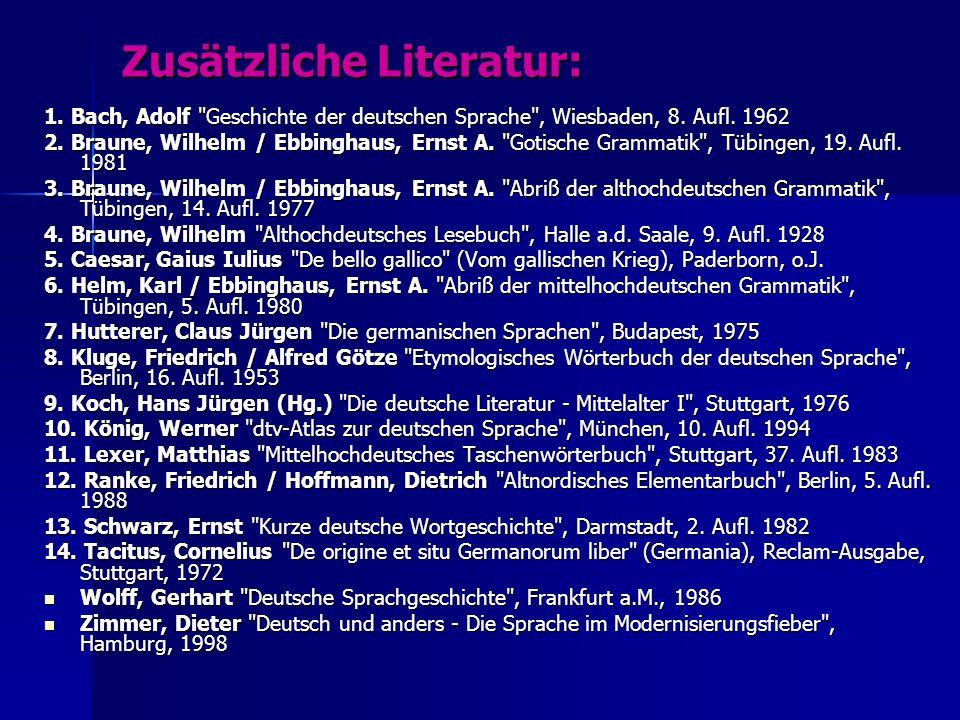Zusätzliche Literatur: 1.Bach, Adolf Geschichte der deutschen Sprache , Wiesbaden, 8.