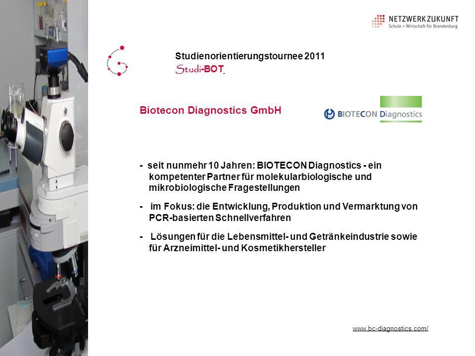 - seit nunmehr 10 Jahren: BIOTECON Diagnostics - ein kompetenter Partner für molekularbiologische und mikrobiologische Fragestellungen - im Fokus: die Entwicklung, Produktion und Vermarktung von PCR-basierten Schnellverfahren - Lösungen für die Lebensmittel- und Getränkeindustrie sowie für Arzneimittel- und Kosmetikhersteller www.pixelio.de Biotecon Diagnostics GmbH Studienorientierungstournee 2011 Studi -BOT www.bc-diagnostics.com/