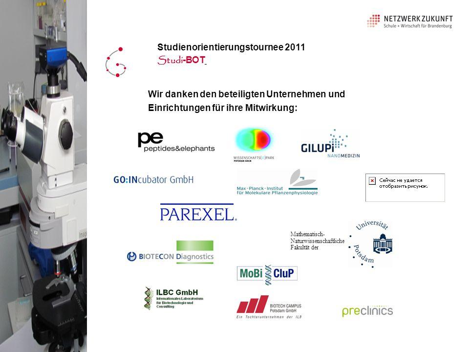 Wir danken den beteiligten Unternehmen und Einrichtungen für ihre Mitwirkung: Mathematisch- Naturwissenschaftliche Fakultät der Studienorientierungstournee 2011 Studi -BOT