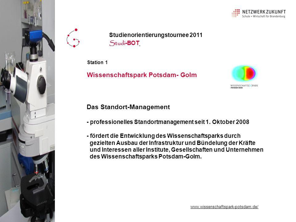 Station 1 Wissenschaftspark Potsdam- Golm Studienorientierungstournee 2011 Studi -BOT Das Standort-Management - professionelles Standortmanagement seit 1.