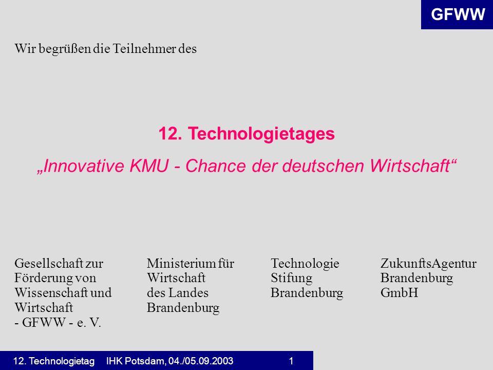 GFWW 12. Technologietag IHK Potsdam, 04./05.09.2003 1 Wir begrüßen die Teilnehmer des 12.