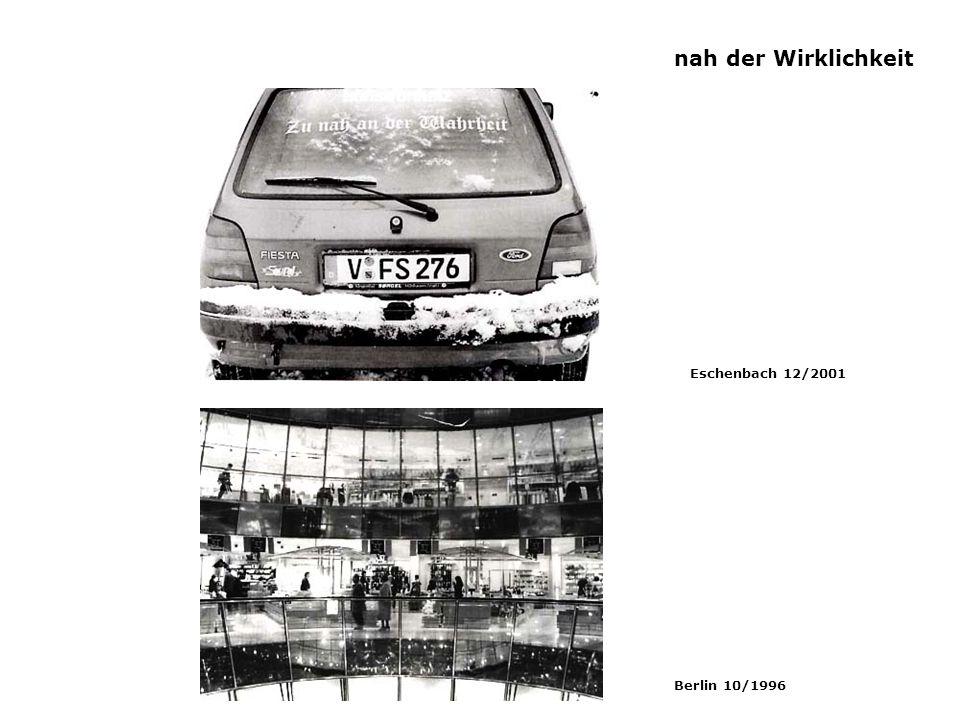 nah der Wirklichkeit Eschenbach 12/2001 Berlin 10/1996