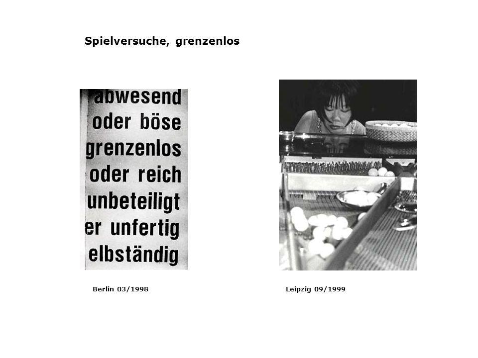 Spielversuche, grenzenlos Berlin 03/1998Leipzig 09/1999