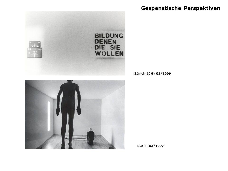 Gespenstische Perspektiven Zürich (CH) 03/1999 Berlin 03/1997