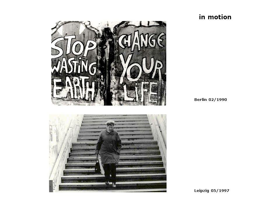 in motion Berlin 02/1990 Leipzig 05/1997