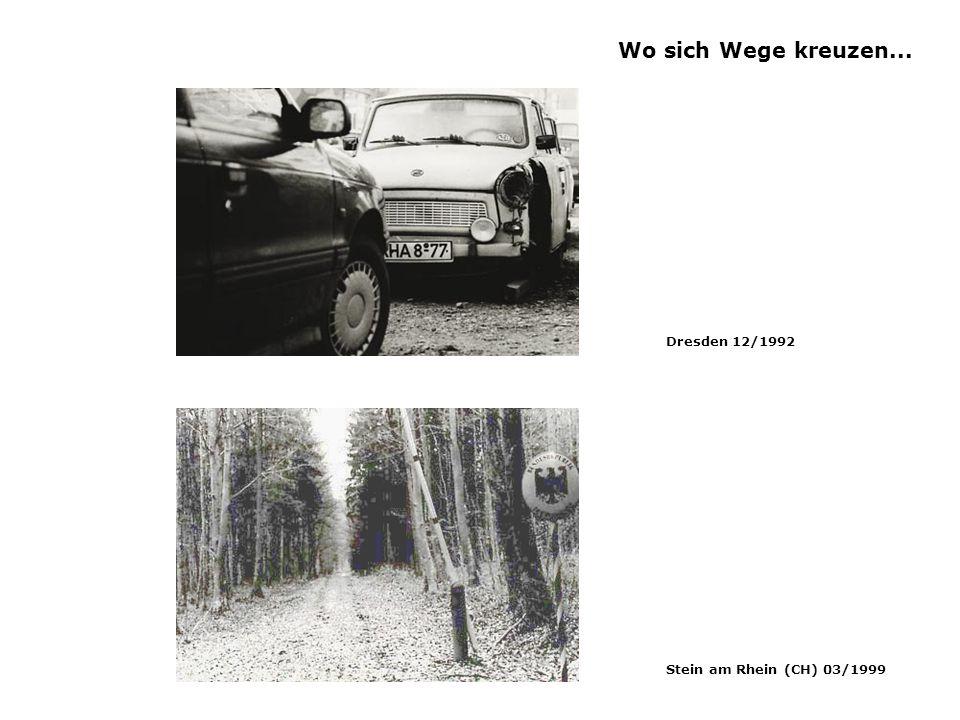 Wo sich Wege kreuzen... Dresden 12/1992 Stein am Rhein (CH) 03/1999