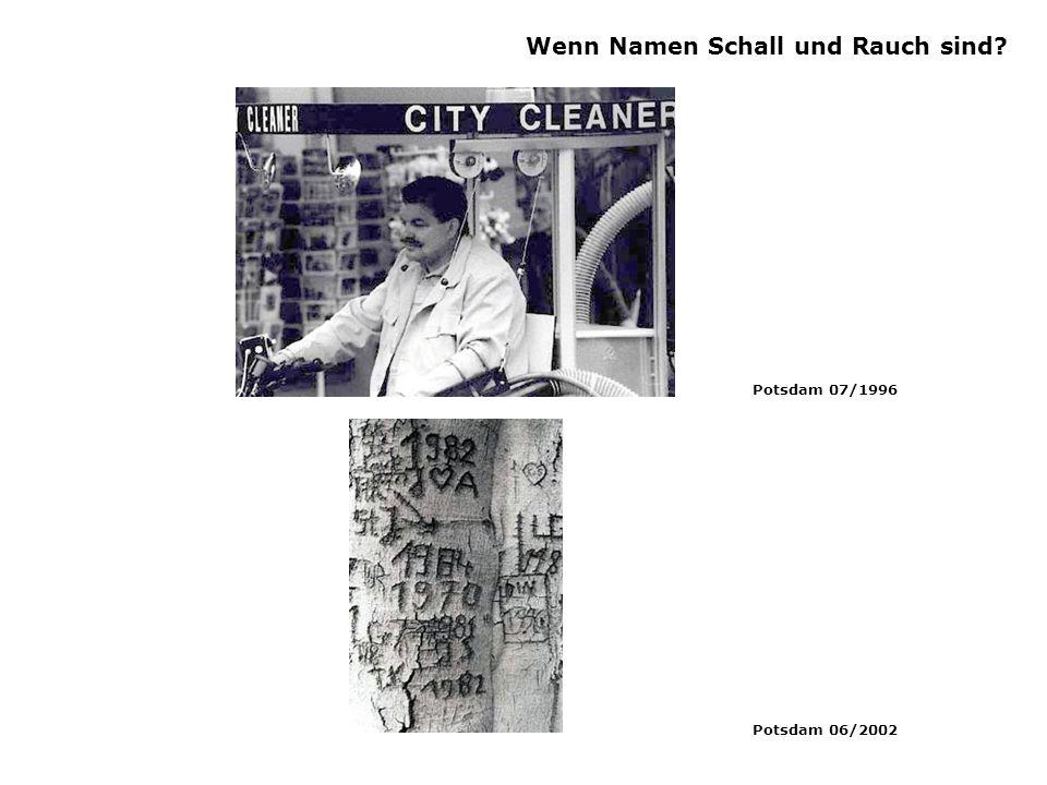 Wenn Namen Schall und Rauch sind Potsdam 07/1996 Potsdam 06/2002
