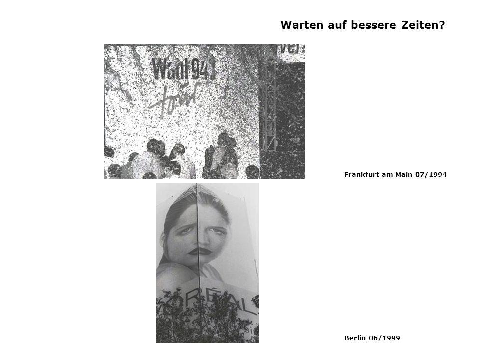 Warten auf bessere Zeiten Frankfurt am Main 07/1994 Berlin 06/1999