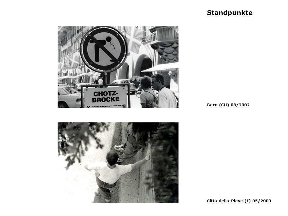 Standpunkte Bern (CH) 08/2002 Citta della Pieve (I) 05/2003