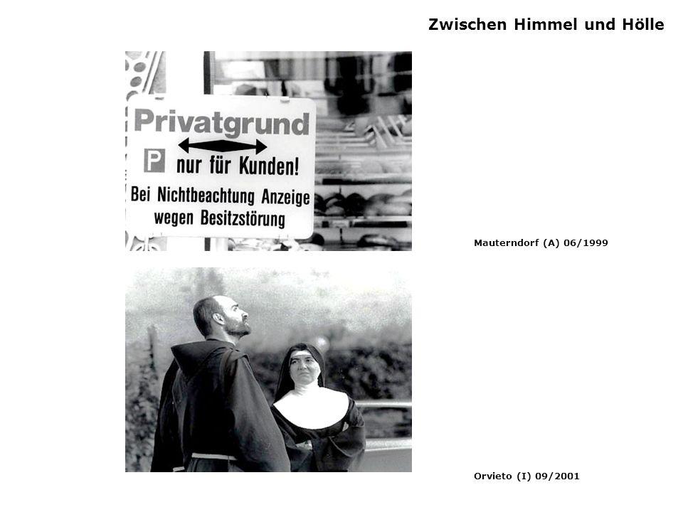 Zwischen Himmel und Hölle Mauterndorf (A) 06/1999 Orvieto (I) 09/2001