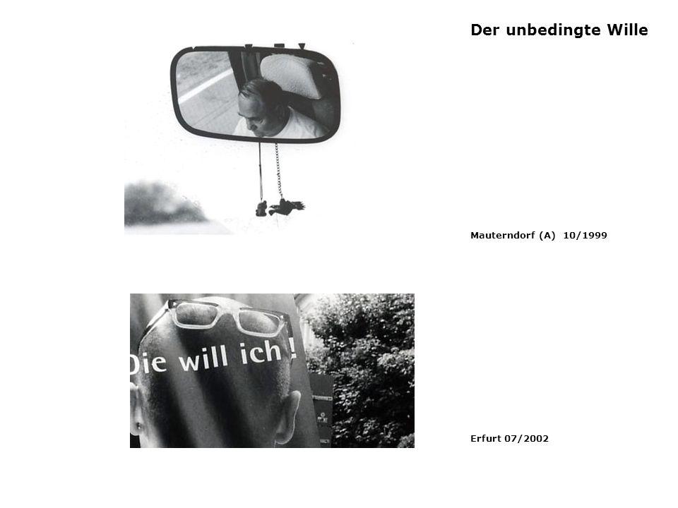 Der unbedingte Wille Mauterndorf (A) 10/1999 Erfurt 07/2002