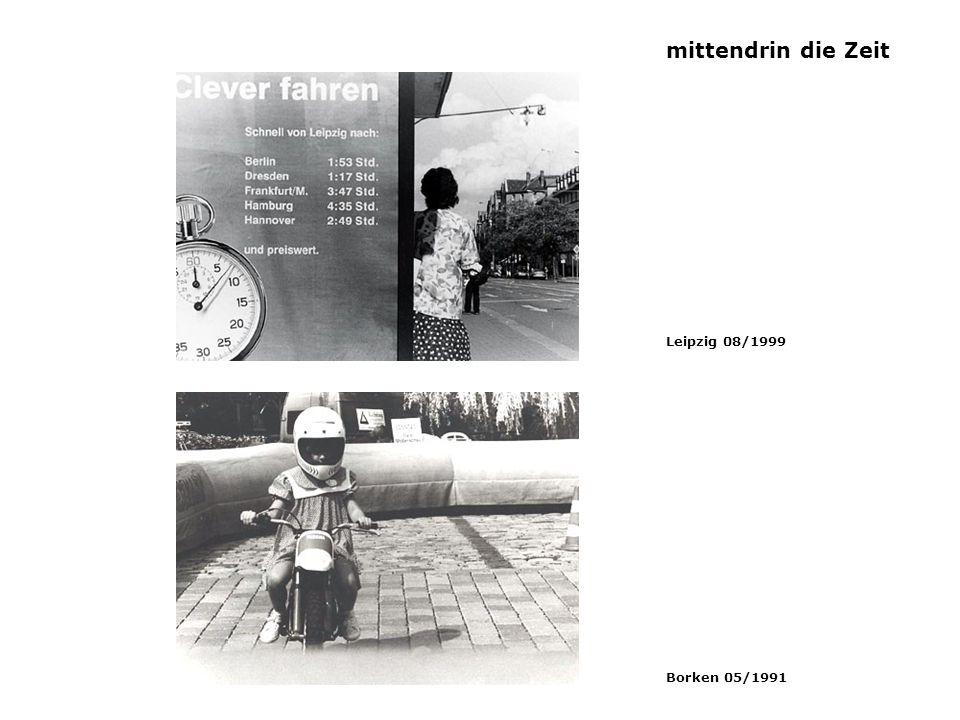 mittendrin die Zeit Leipzig 08/1999 Borken 05/1991