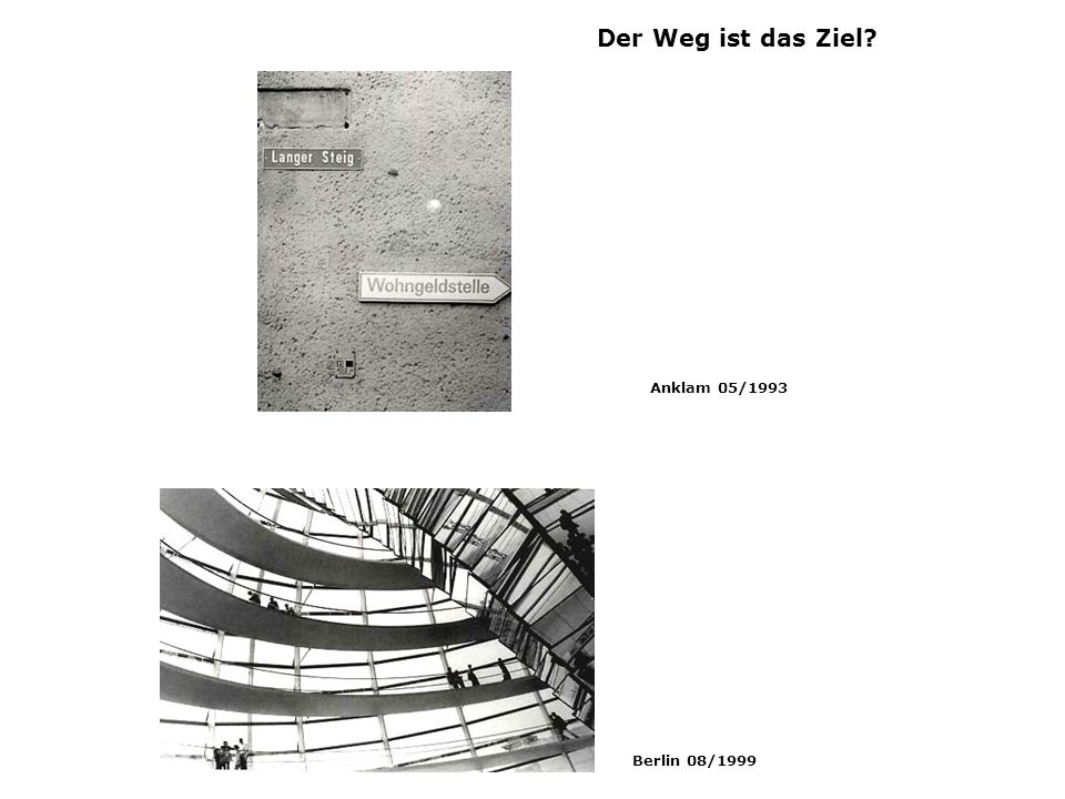 Der Weg ist das Ziel Anklam 05/1993 Berlin 08/1999