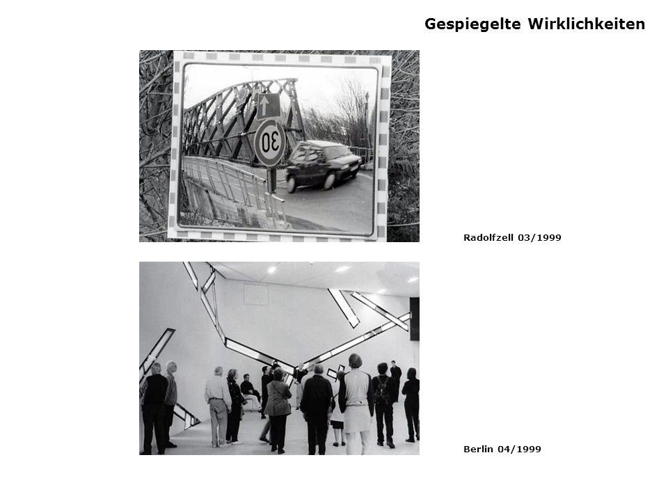 Gespiegelte Wirklichkeiten Radolfzell 03/1999 Berlin 04/1999