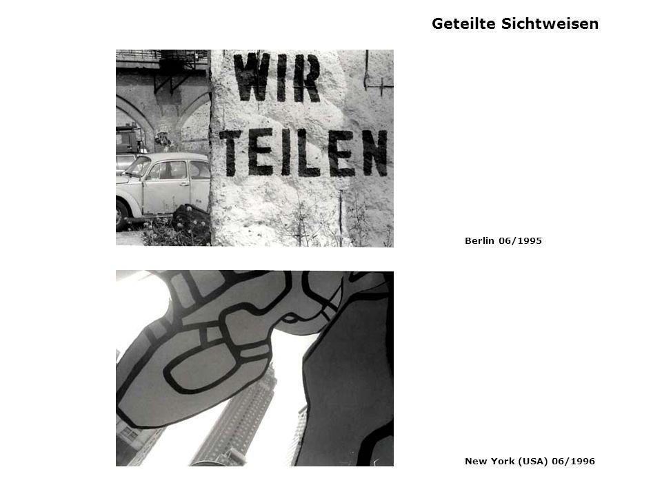 Geteilte Sichtweisen Berlin 06/1995 New York (USA) 06/1996