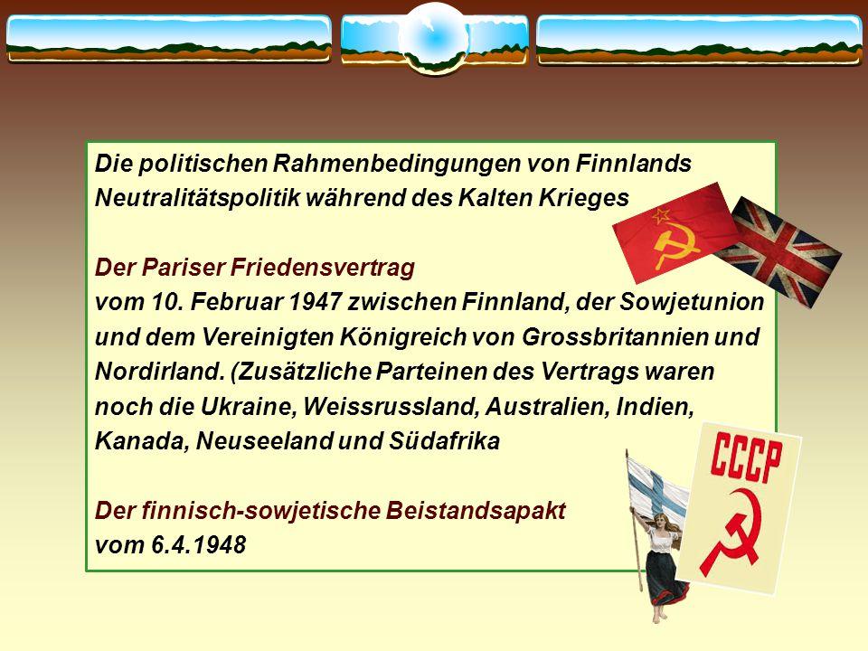 Die politischen Rahmenbedingungen von Finnlands Neutralitätspolitik während des Kalten Krieges Der Pariser Friedensvertrag vom 10. Februar 1947 zwisch