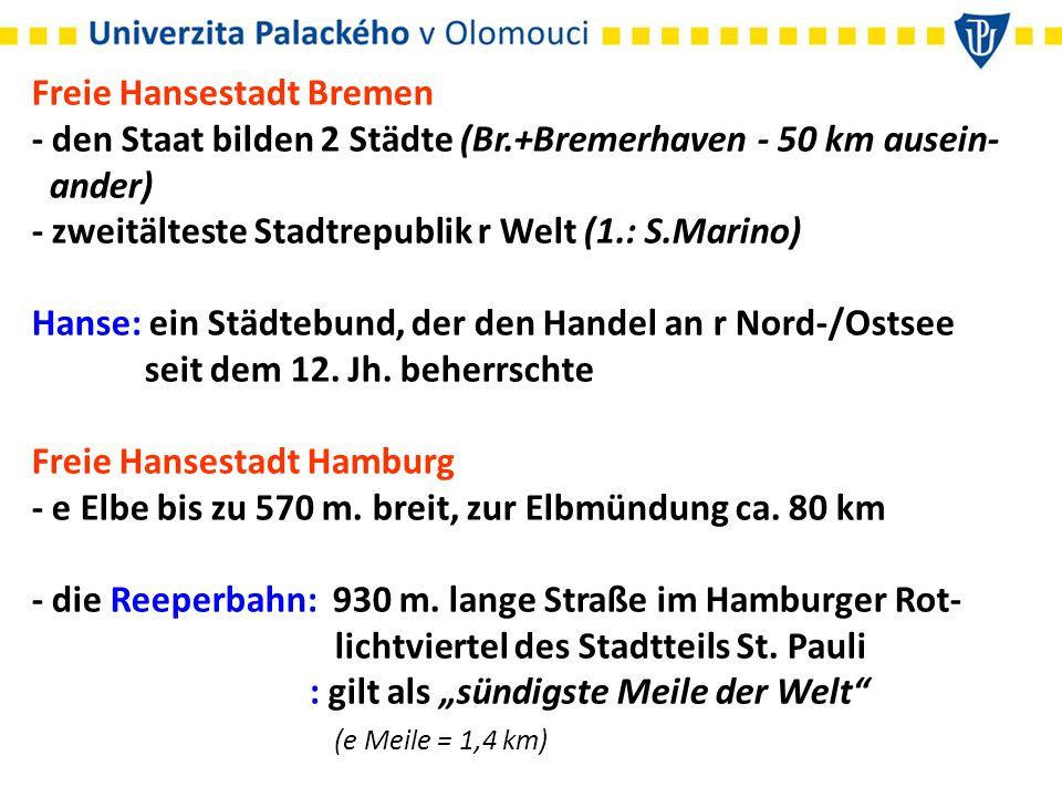 Freie Hansestadt Bremen - den Staat bilden 2 Städte (Br.+Bremerhaven - 50 km ausein- ander) - zweitälteste Stadtrepublik r Welt (1.: S.Marino) Hanse: