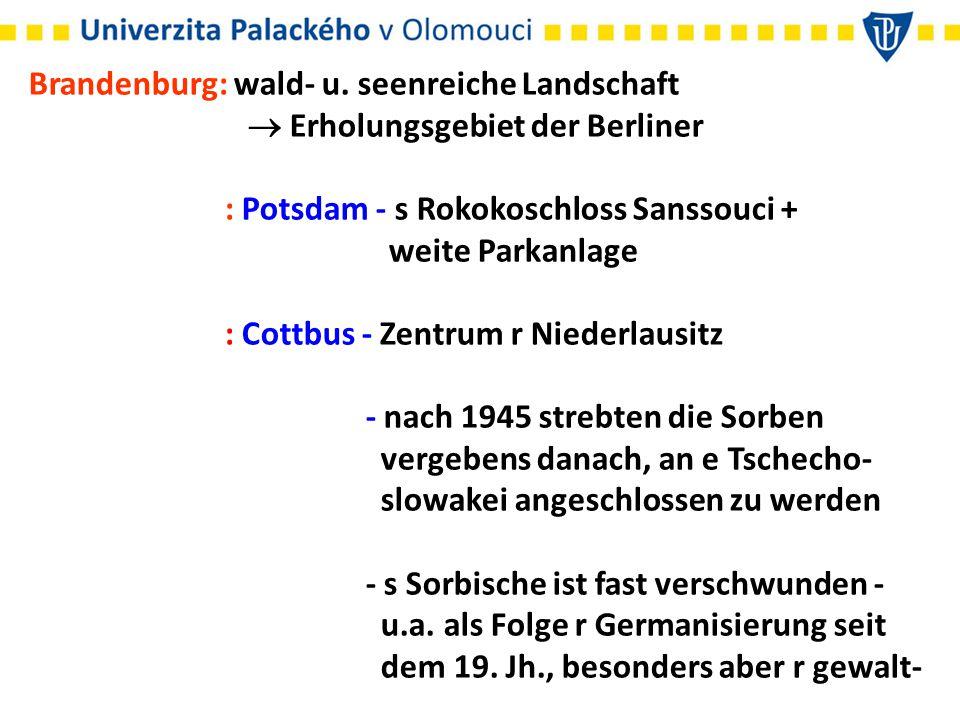 Brandenburg: wald- u. seenreiche Landschaft  Erholungsgebiet der Berliner : Potsdam - s Rokokoschloss Sanssouci + weite Parkanlage : Cottbus - Zentru