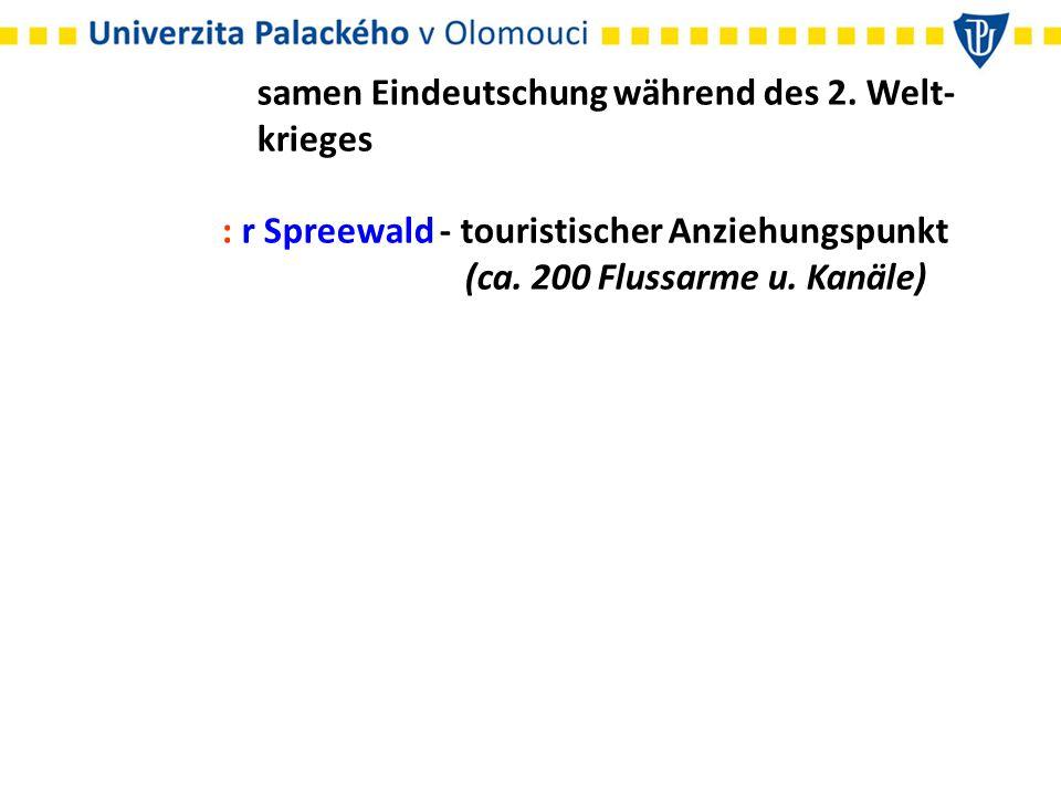 samen Eindeutschung während des 2. Welt- krieges : r Spreewald - touristischer Anziehungspunkt (ca. 200 Flussarme u. Kanäle)