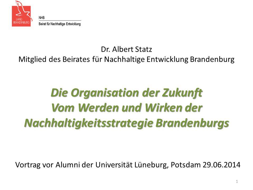 Die Organisation der Zukunft Vom Werden und Wirken der Nachhaltigkeitsstrategie Brandenburgs Dr.