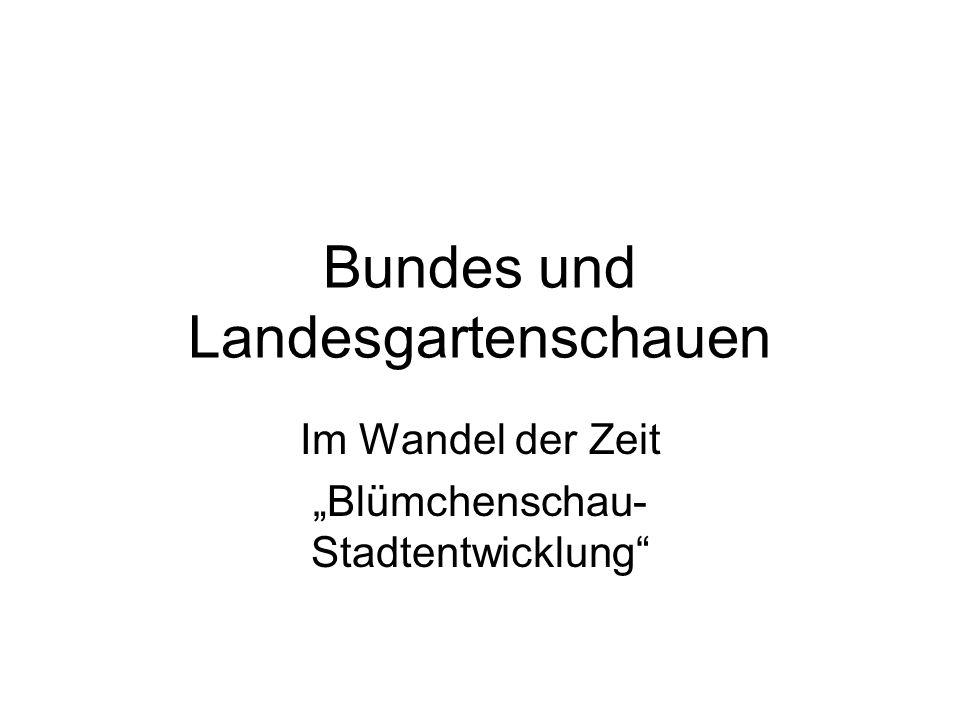 """Bundes und Landesgartenschauen Im Wandel der Zeit """"Blümchenschau- Stadtentwicklung"""