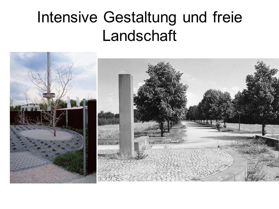 Intensive Gestaltung und freie Landschaft