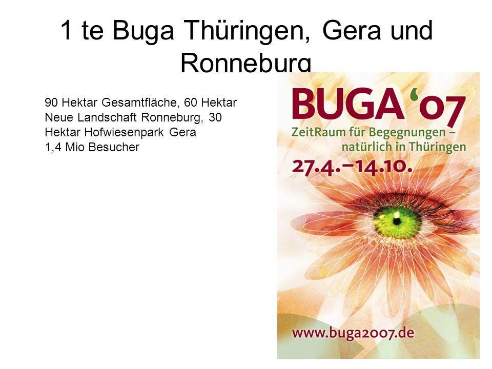 1 te Buga Thüringen, Gera und Ronneburg 90 Hektar Gesamtfläche, 60 Hektar Neue Landschaft Ronneburg, 30 Hektar Hofwiesenpark Gera 1,4 Mio Besucher
