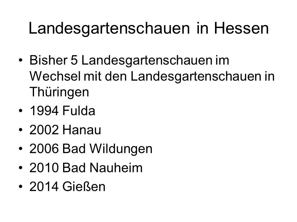 Landesgartenschauen in Hessen Bisher 5 Landesgartenschauen im Wechsel mit den Landesgartenschauen in Thüringen 1994 Fulda 2002 Hanau 2006 Bad Wildungen 2010 Bad Nauheim 2014 Gießen
