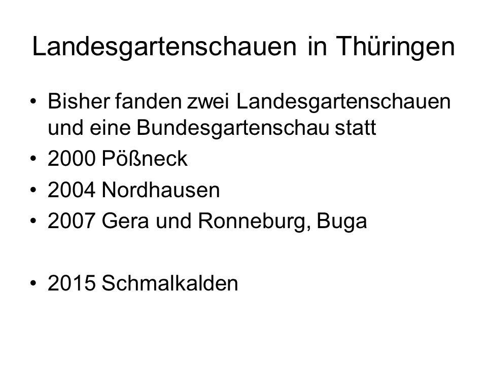 Landesgartenschauen in Thüringen Bisher fanden zwei Landesgartenschauen und eine Bundesgartenschau statt 2000 Pößneck 2004 Nordhausen 2007 Gera und Ronneburg, Buga 2015 Schmalkalden