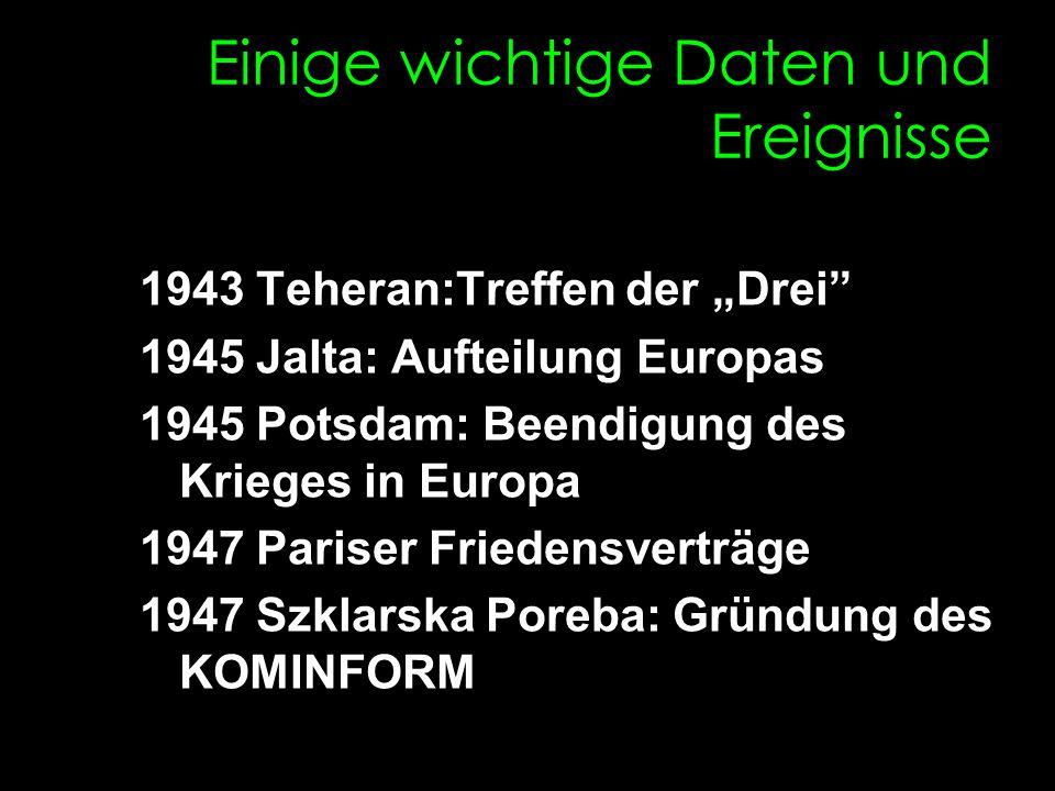 """Einige wichtige Daten und Ereignisse 1943 Teheran:Treffen der """"Drei"""" 1945 Jalta: Aufteilung Europas 1945 Potsdam: Beendigung des Krieges in Europa 194"""