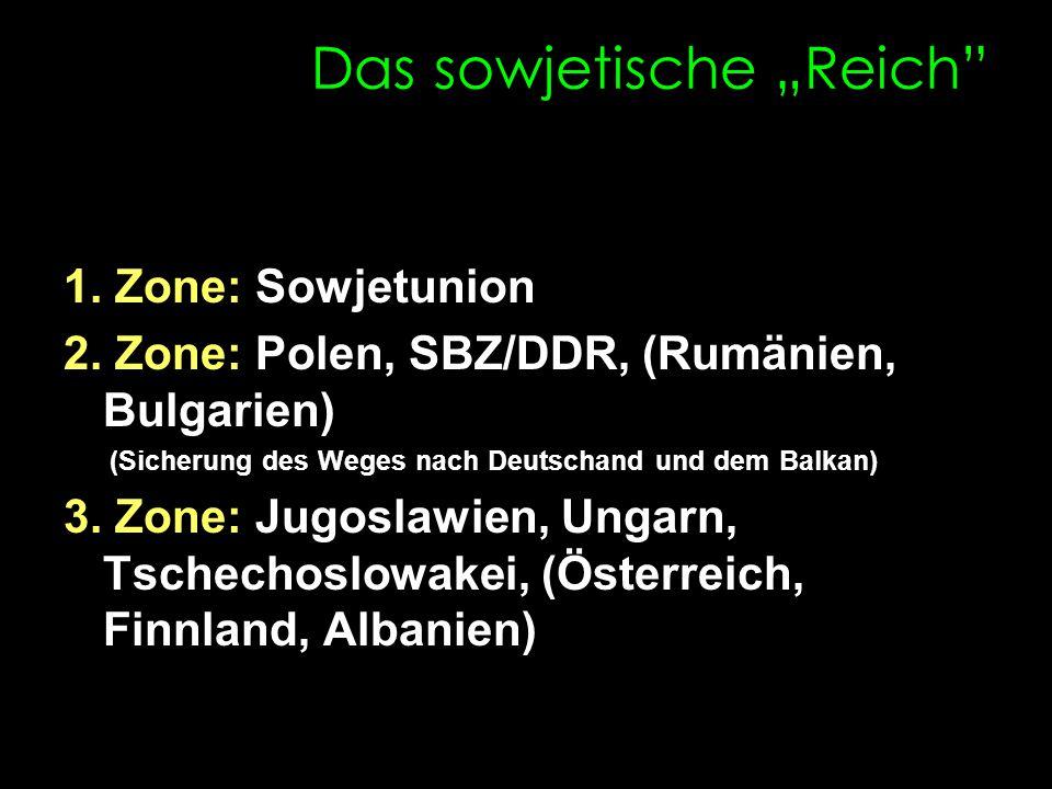 """Das sowjetische """"Reich"""" 1. Zone: Sowjetunion 2. Zone: Polen, SBZ/DDR, (Rumänien, Bulgarien) (Sicherung des Weges nach Deutschand und dem Balkan) 3. Zo"""