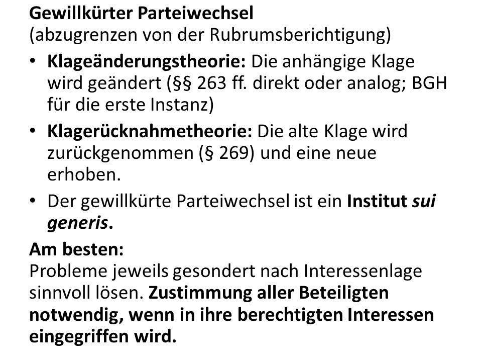 Gewillkürter Parteiwechsel (abzugrenzen von der Rubrumsberichtigung) Klageänderungstheorie: Die anhängige Klage wird geändert (§§ 263 ff. direkt oder