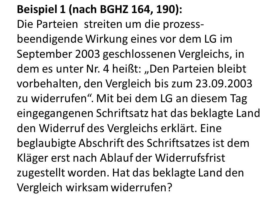 Beispiel 1 (nach BGHZ 164, 190): Die Parteien streiten um die prozess- beendigende Wirkung eines vor dem LG im September 2003 geschlossenen Vergleichs