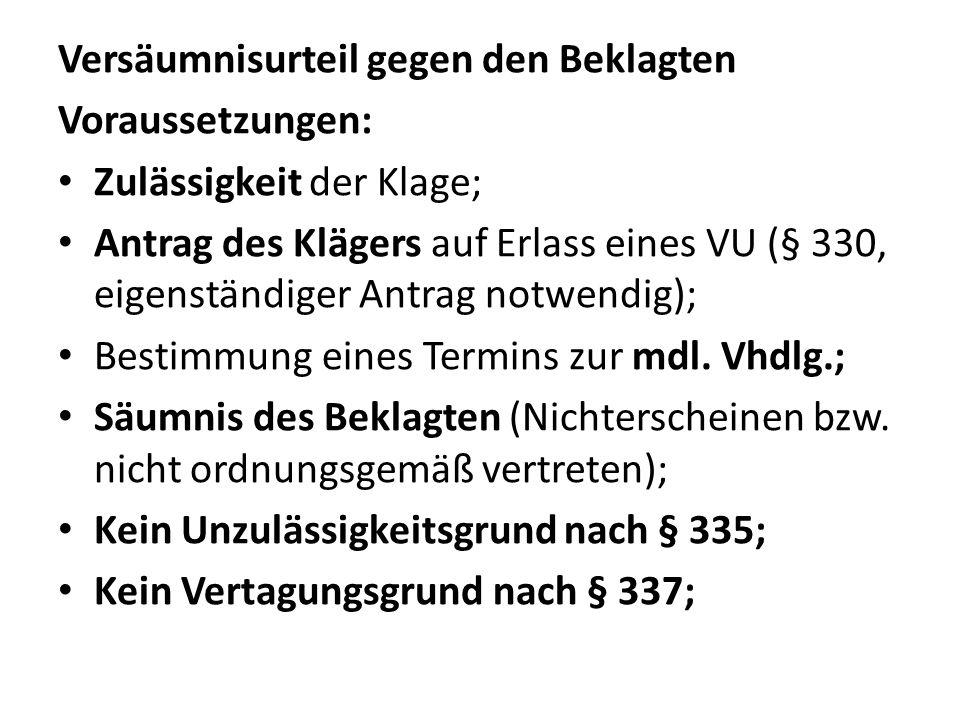 Versäumnisurteil gegen den Beklagten Voraussetzungen: Zulässigkeit der Klage; Antrag des Klägers auf Erlass eines VU (§ 330, eigenständiger Antrag not