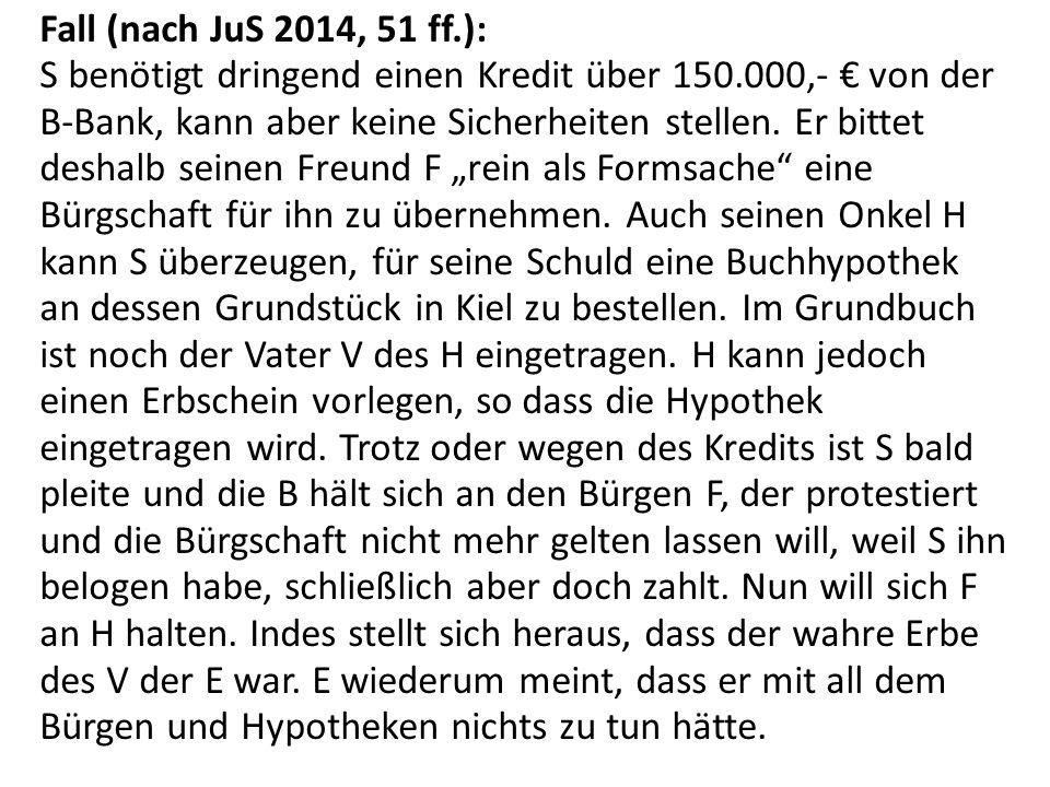 Fall (nach JuS 2014, 51 ff.): S benötigt dringend einen Kredit über 150.000,- € von der B-Bank, kann aber keine Sicherheiten stellen. Er bittet deshal