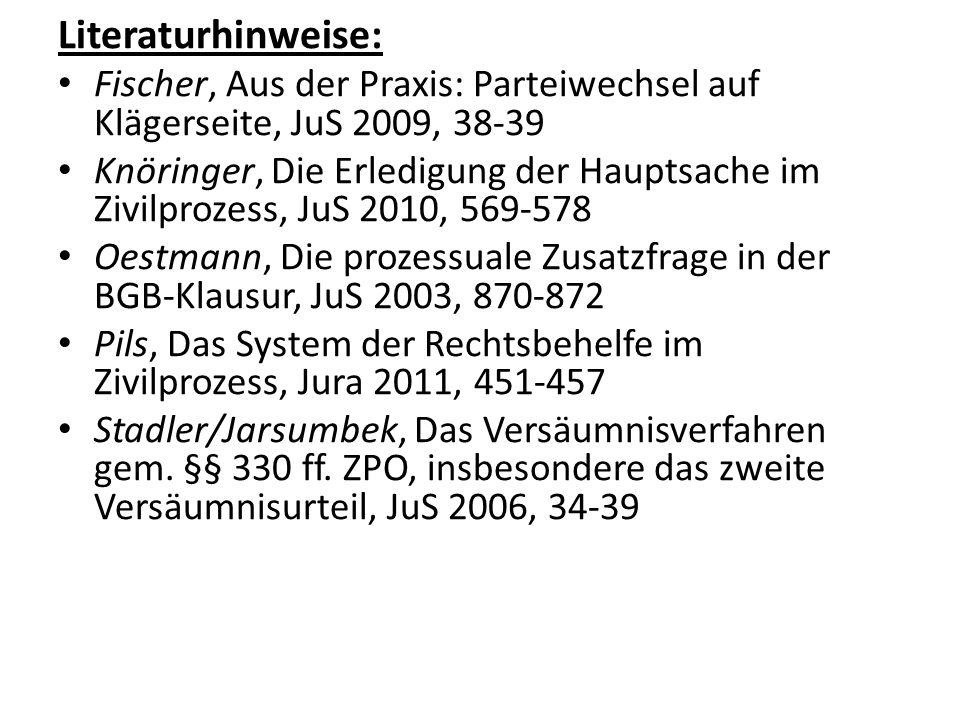 Literaturhinweise: Fischer, Aus der Praxis: Parteiwechsel auf Klägerseite, JuS 2009, 38-39 Knöringer, Die Erledigung der Hauptsache im Zivilprozess, J